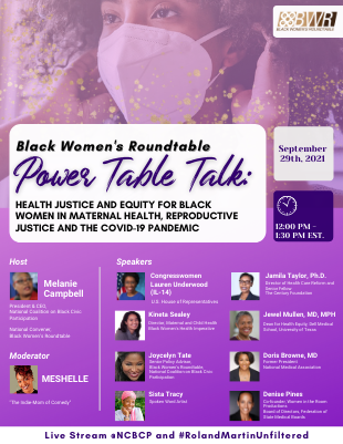Join us on September 29th for the Black Women's Power Table Talk: Health Justice and Equity for Black Women in Maternal Health, Reproductive Justice and the COVID-19 Pandemic. The event will live stream on the NCBCP Facebook page and #RolandMartinUnfiltered.